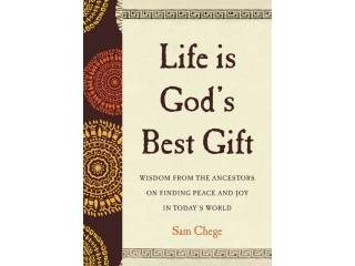 The Life Is God's Best Gift By Sam Chege